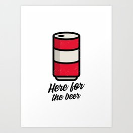 Here for the beer Art Print