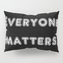 Everyone matters Pillow Sham