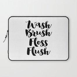 Wash Brush Floss Flush, Bathroom Wall Art, Bathroom Decor, Home Decor Laptop Sleeve