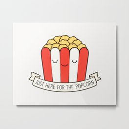 Just Here For The Popcorn Metal Print