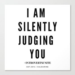 I am Silently Judging You | Introverts Unite Canvas Print
