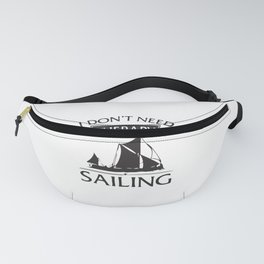 I Don't Need Therapy I Just Need To Go Sailing Fanny Pack