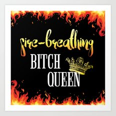 Fire Breathing Bitch Queen Design Art Print