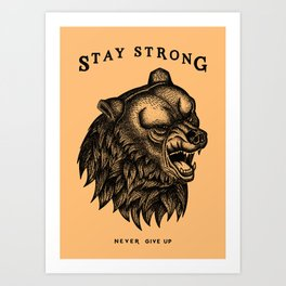 STAY STRONG NEVER GIVE UP Art Print