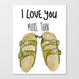 I Love You More Than My Birks Canvas Print