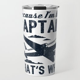 Because I'm The Captain That's Why Gift Travel Mug