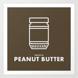 Believe in Peanut Butter Art Print