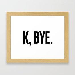 K, BYE OK BYE K BYE KBYE Framed Art Print
