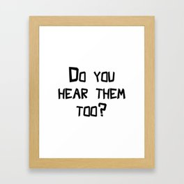 Do You Hear Them Too? Framed Art Print