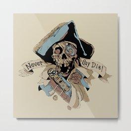 One Eyed Willy Never Say Die - The Goonies Metal Print