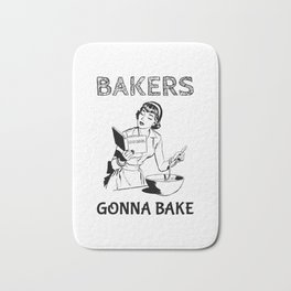 Bakers Gonna Bake Gift for Baking Hobbyists and Home Cooks Bath Mat