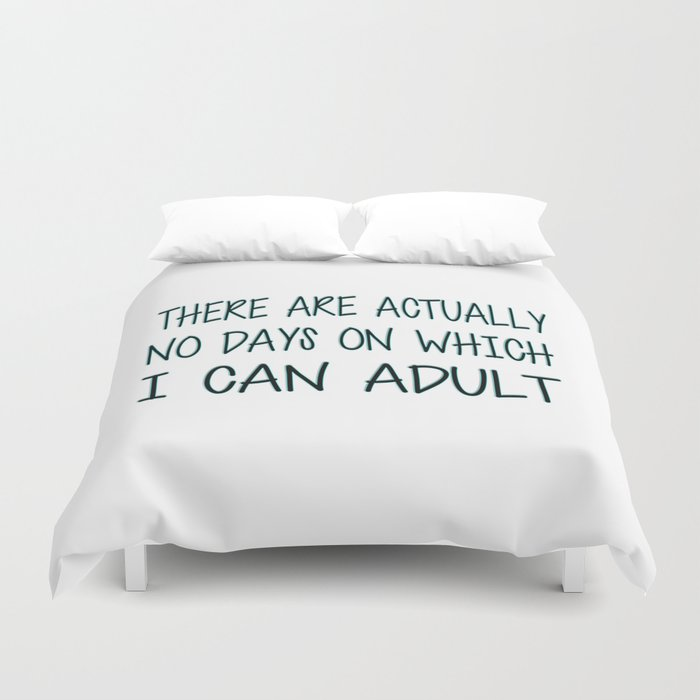 There Are Actually No Days On Which I Can Adult Duvet Cover