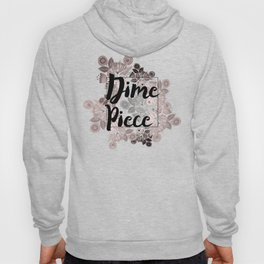Dime Piece Hoody
