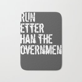 I Run Better Than The Government Critic Gift Bath Mat
