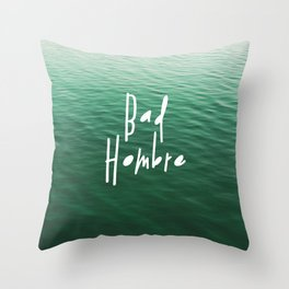 Proud Bad Hombre Throw Pillow