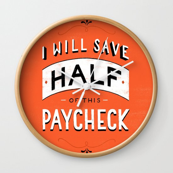 I'll Save Half of This Paycheck Wall Clock