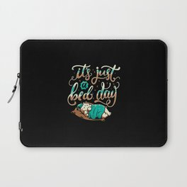 It's Just a Bed Day Laptop Sleeve