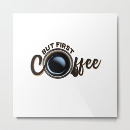 but first coffee (photo) Metal Print