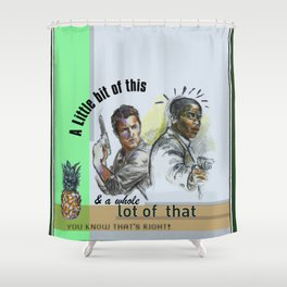 """""""A Little bit of this & a Whole Lot of That"""" - Psych Quotes Shower Curtain"""