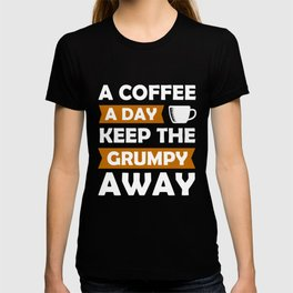 Funny coffee a day keep grumpy away gift idea T-shirt