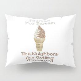 I Scream, You Scream, the Neighbors are Getting Concerned Pillow Sham