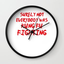 Funny Surely Not Everybody Was Kung Fu Pun Wall Clock