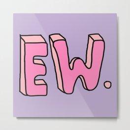"""""""EW"""" Metal Print"""