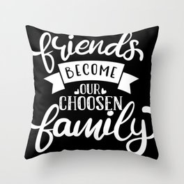 Friends Become Our Choosen Family Friend Throw Pillow