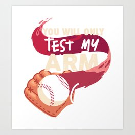 Baseball Quote: You'll Only Test My Arm Once Art Print
