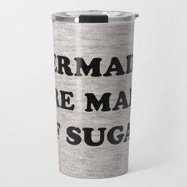 Mermaids Are Made of Sugar Travel Mug