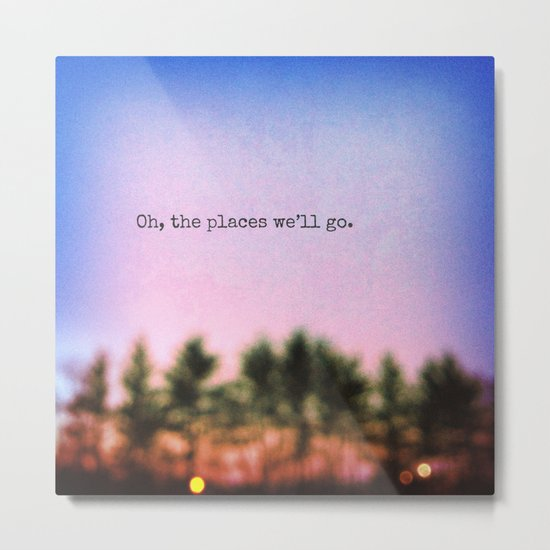 Oh, the Places We'll Go Metal Print