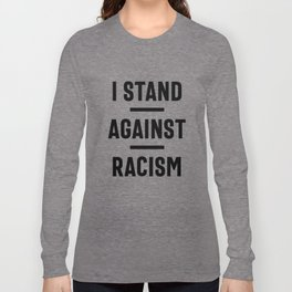 Stop Racism Now! Long Sleeve T-shirt