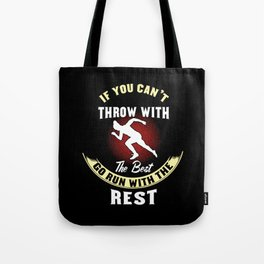 Track & Field: If You Can't Throw With The Best Run Gift Tote Bag