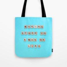 Making stuff is a way of life Tote Bag