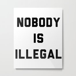 Nobody is illegal Metal Print
