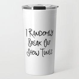 I Randomly Break Out Show Tunes Thespian Travel Mug