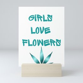 GIRLS LOVE FLOWERS, AQUA TURQUOISE Weed Cannabis Marijuana Typography Mini Art Print