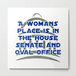 A womans place is in the house senate and oval office Metal Print