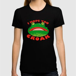 I HOPE YOU CROAK T-shirt