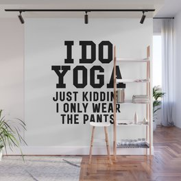 I DO YOGA JUST KIDDING I ONLY WEAR THE PANTS Wall Mural