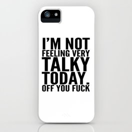 I'm Not Feeling Very Talky Today Off You Fuck iPhone Case
