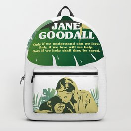 """Jane Goodall, Jane Goodall quotes, """"Only if we understand can we love. Only if we love will we help. Only if we help shall they be saved."""" Backpack"""