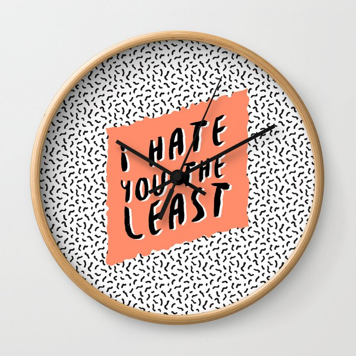 I hate you the least Wall Clock