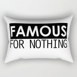 Famous For Nothing Rectangular Pillow