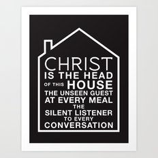 Christ is the head of this house Art Print