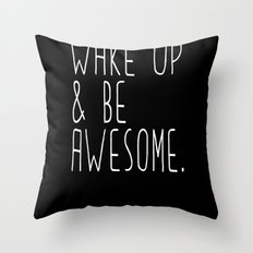 Wake up & be awesome Throw Pillow