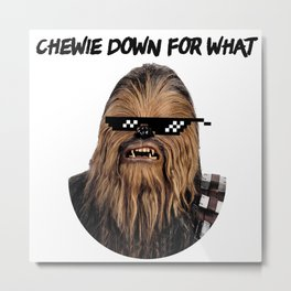 Chewie Down For What Metal Print