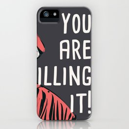 You are killing it 001 iPhone Case