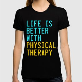 Independence With Physical Therapy. Get up, get better, get here!  Taking care of your body. T-shirt
