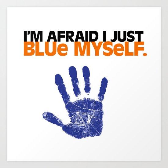 I'm Afraid I Just Blue Myself. Art Print